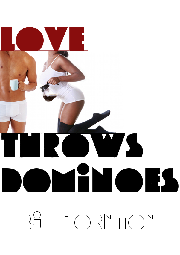 Love Throws Dominoes by BJ Thornton